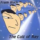 Frank Black Cult Of Ray