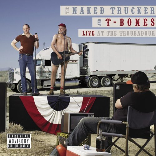 Naked Trucker & T Bones Live At The Troubadour Explicit Version