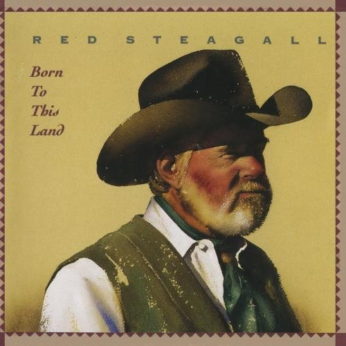 Red Steagall Born To This Land CD R