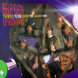 Fleck Bela & The Flecktones Three Flew Over The Cuckoo's N