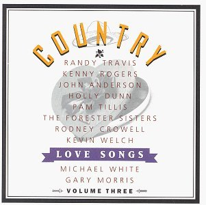 Country Love Songs Vol. 3 Country Love Songs Travis Tillis White Rogers Country Love Songs