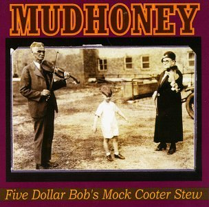 Mudhoney Five Dollar Bob's Mock Cooter