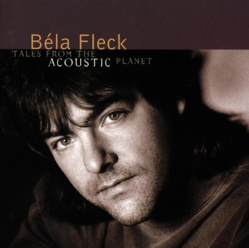 Béla Fleck Tales From The Acoustic Planet