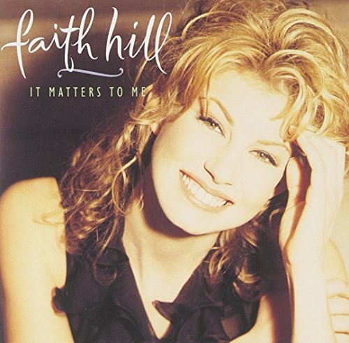 Faith Hill It Matters To Me