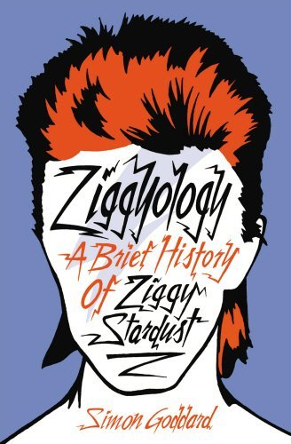 Simon Goddard Ziggyology A Brief History Of Ziggy Stardust