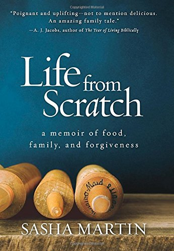 Sasha Martin Life From Scratch A Memoir Of Food Family And Forgiveness