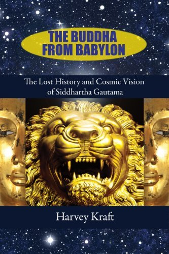 Harvey Kraft The Buddha From Babylon The Lost History And Cosmic Vision Of Siddhartha