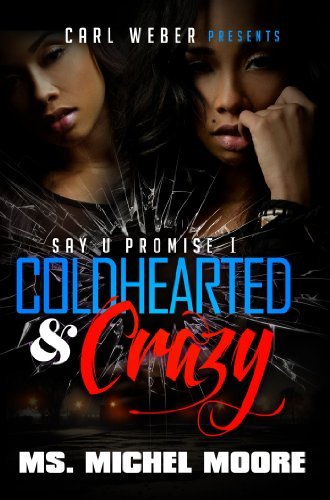 Michel Moore Coldhearted & Crazy Say U Promise 1