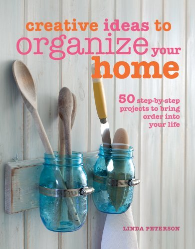 Linda Peterson Creative Ideas To Organize Your Home 50 Step By Step Projects To Bring Order Into Your