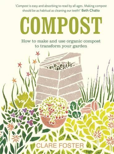 Clare Foster Compost How To Make And Use Organic Compost To Transform