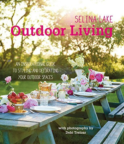 Selina Lake Selina Lake Outdoor Living An Inspirational Guide To Styling And Decorating