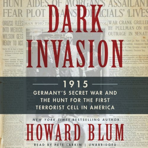 Howard Blum Dark Invasion 1915 Germany S Secret War And The Hunt For The F