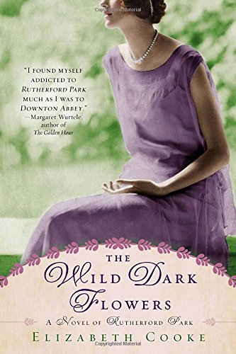Elizabeth Cooke The Wild Dark Flowers A Novel Of Rutherford Park
