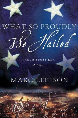 Marc Leepson What So Proudly We Hailed Francis Scott Key A Life