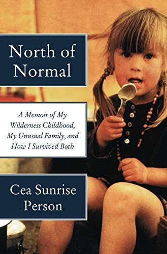 Cea Sunrise Person North Of Normal A Memoir Of My Wilderness Childhood My Unusual F