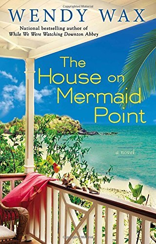 Wendy Wax The House On Mermaid Point