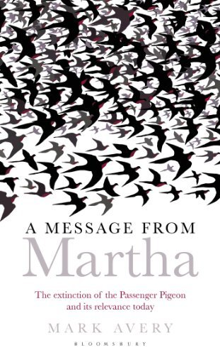 Mark Avery A Message From Martha The Extinction Of The Passenger Pigeon And Its Re