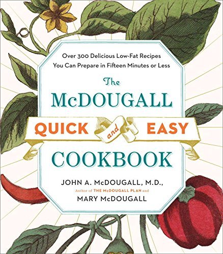 John A. Mcdougall The Mcdougall Quick And Easy Cookbook Over 300 Delicious Low Fat Recipes You Can Prepar