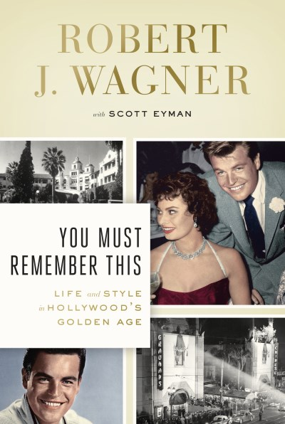 Robert J. Wagner You Must Remember This Life And Style In Hollywood's Golden Age
