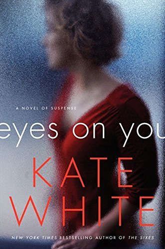 Kate White Eyes On You A Novel Of Suspense