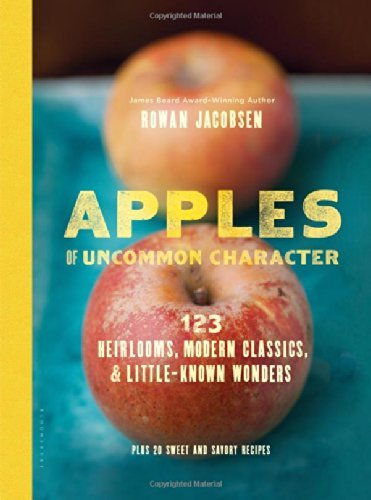 Rowan Jacobsen Apples Of Uncommon Character 123 Heirlooms Modern Classics & Little Known Wo