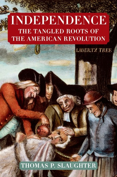 Thomas P. Slaughter Independence The Tangled Roots Of The American Revolution