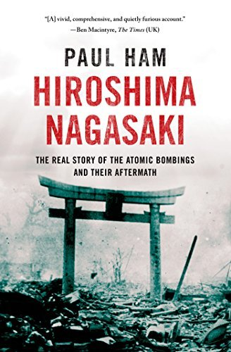Paul Ham Hiroshima Nagasaki The Real Story Of The Atomic Bombings And Their A