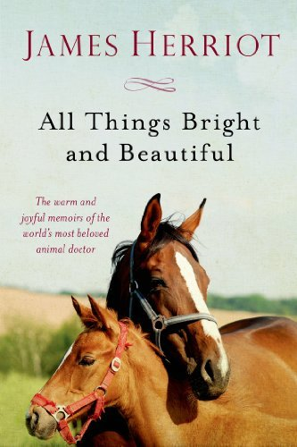 James Herriot All Things Bright And Beautiful The Warm And Joyful Memoirs Of The World's Most B