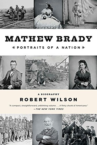 Robert Wilson Mathew Brady Portraits Of A Nation