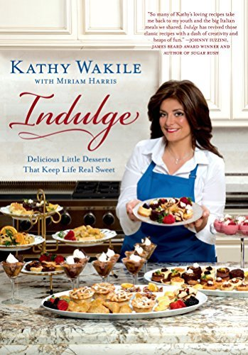 Kathy Wakile Indulge Delicious Little Desserts That Keep Life Real Swe