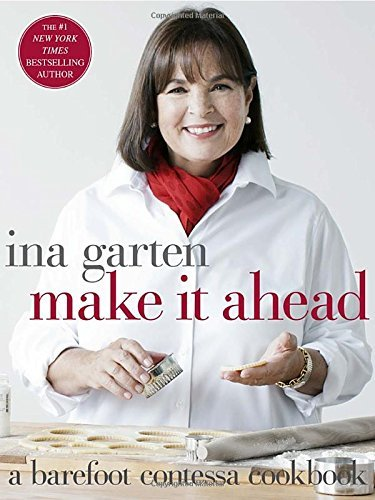 Ina Garten Make It Ahead A Barefoot Contessa Cookbook