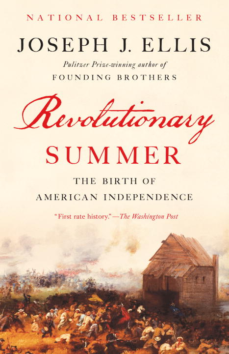 Joseph J. Ellis Revolutionary Summer The Birth Of American Independence