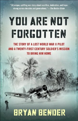 Bryan Bender You Are Not Forgotten The Story Of A Lost World War Ii Pilot And A Twen