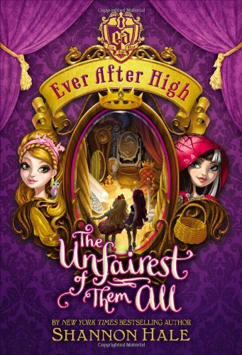 Shannon Hale Ever After High The Unfairest Of Them All