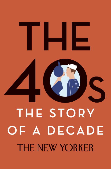 The New Yorker Magazine The 40s The Story Of A Decade