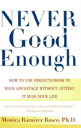 Monica Ramirez Basco Never Good Enough How To Use Perfectionism To Your Advantage Withou