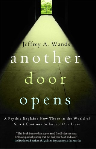 Jeffrey A. Wands Another Door Opens A Psychic Explains How Those In The World Of Spir