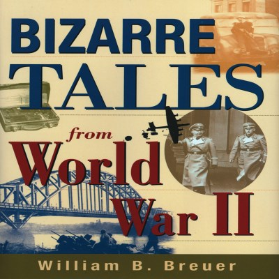 William Breuer Bizarre Tales From World War Ii