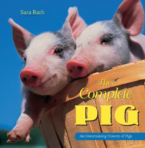 Sara Rath Complete Pig The An Entertaining History Of Pigs