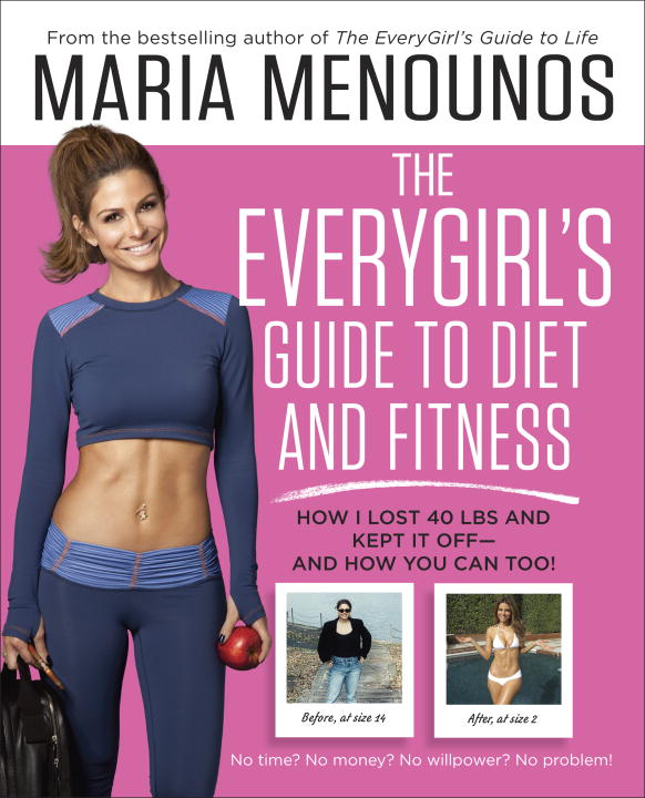 Maria Menounos The Everygirl's Guide To Diet And Fitness How I Lost 40 Lbs And Kept It Off And How You C