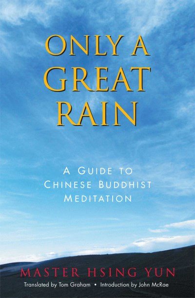 Hsing Yun Only A Great Rain A Guide To Chinese Buddhist Meditation