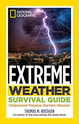 Thomas M. Kostigen National Geographic Extreme Weather Survival Guide Understand Prepare Survive Recover