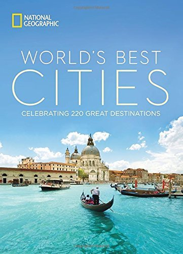 National Geographic World's Best Cities Celebrating 220 Great Destinations