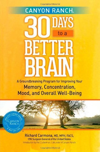 Richard Carmona Canyon Ranch 30 Days To A Better Brain A Groundbreaking Program For Improving Your Memor
