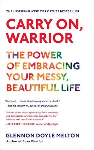 Glennon Doyle Melton Carry On Warrior The Power Of Embracing Your Messy Beautiful Life