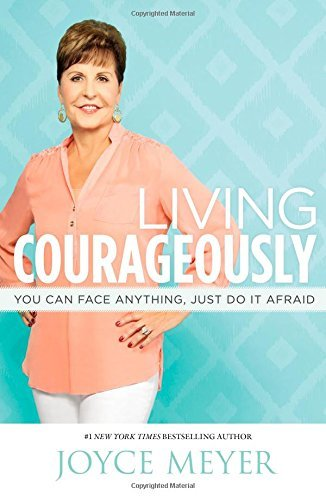 Joyce Meyer Living Courageously You Can Face Anything Just Do It Afraid