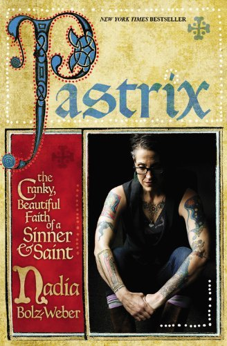 Nadia Bolz Weber Pastrix The Cranky Beautiful Faith Of A Sinner & Saint