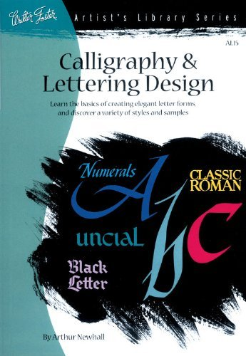 Arthur Newhall Calligraphy & Letter Design Learn The Basics Of Creating Elegant Letter Forms
