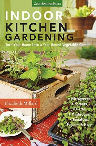 Elizabeth Millard Indoor Kitchen Gardening Turn Your Home Into A Year Round Vegetable Garden