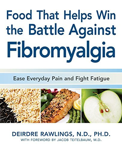 Deirdre Rawlings Food That Helps Win The Battle Against Fibromyalgi Ease Everyday Pain And Fight Fatigue